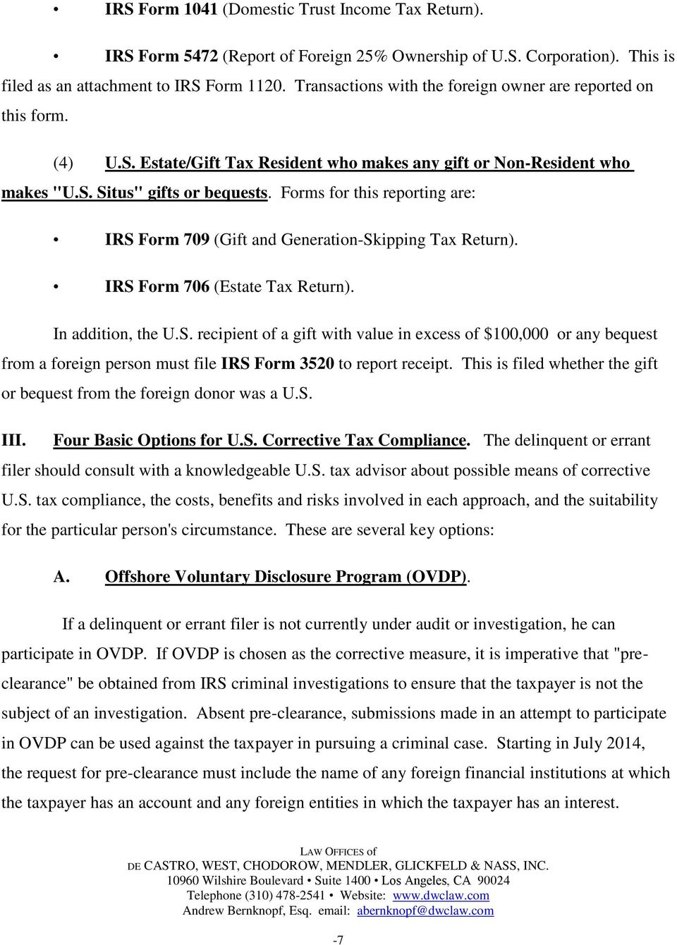 Forms for this reporting are: IRS Form 709 (Gift and Generation-Skipping Tax Return). IRS Form 706 (Estate Tax Return). In addition, the U.S. recipient of a gift with value in excess of $100,000 or any bequest from a foreign person must file IRS Form 3520 to report receipt.