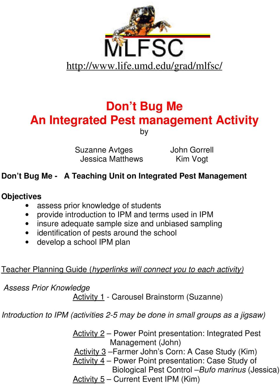 assess prior knowledge of students provide introduction to IPM and terms used in IPM insure adequate sample size and unbiased sampling identification of pests around the school develop a school IPM