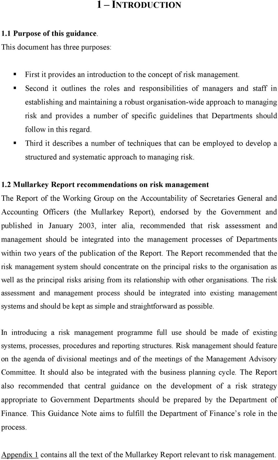 guidelines that Departments should follow in this regard. Third it describes a number of techniques that can be employed to develop a structured and systematic approach to managing risk. 1.