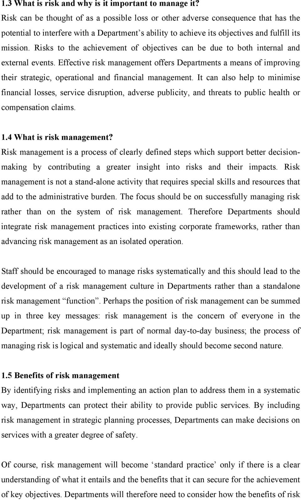 Risks to the achievement of objectives can be due to both internal and external events.