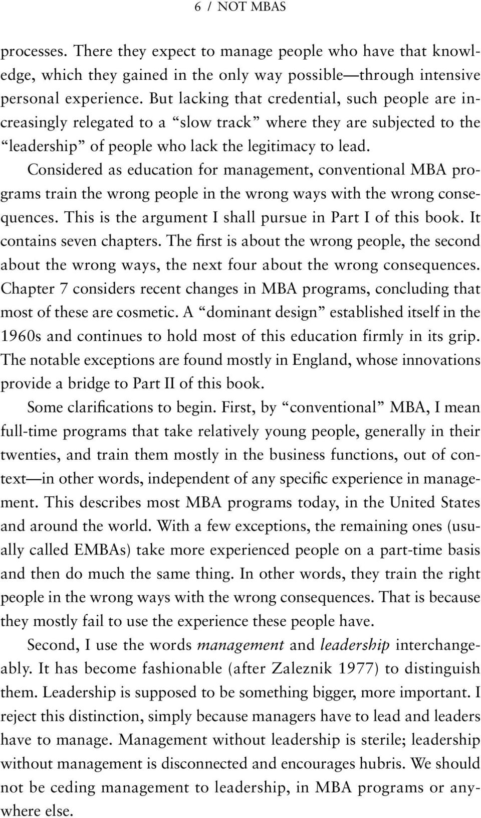 Considered as education for management, conventional MBA programs train the wrong people in the wrong ways with the wrong consequences. This is the argument I shall pursue in Part I of this book.