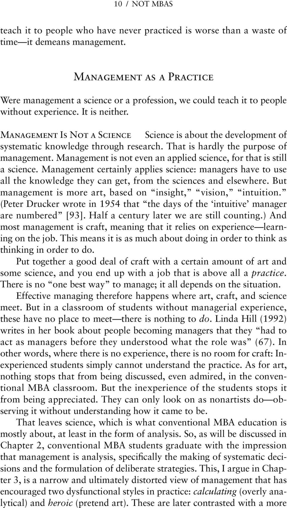 Management Is Not a Science Science is about the development of systematic knowledge through research. That is hardly the purpose of management.
