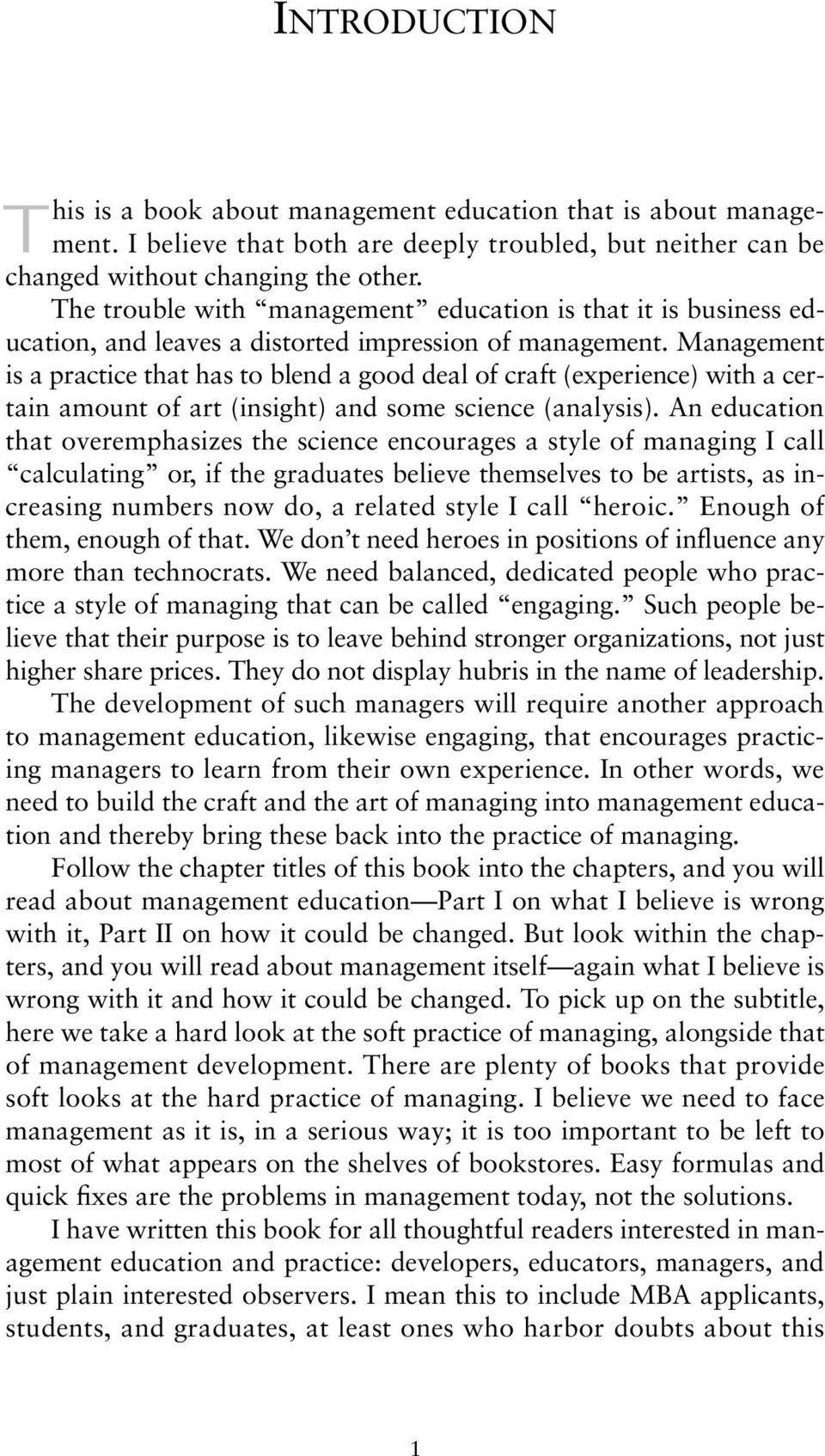 Management is a practice that has to blend a good deal of craft (experience) with a certain amount of art (insight) and some science (analysis).