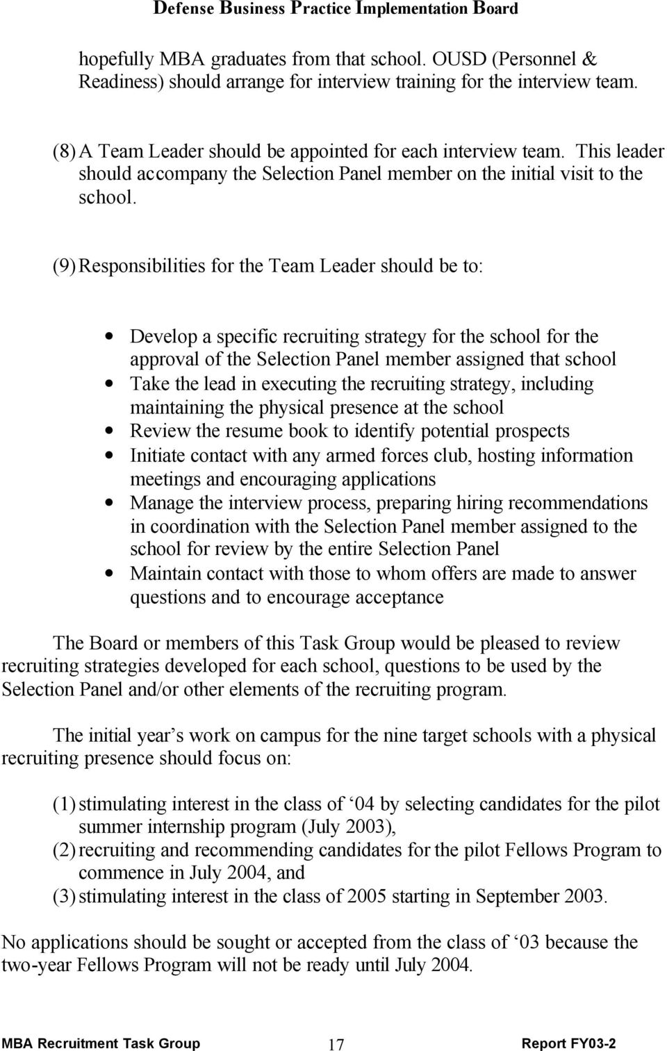 (9) Responsibilities for the Team Leader should be to: Develop a specific recruiting strategy for the school for the approval of the Selection Panel member assigned that school Take the lead in