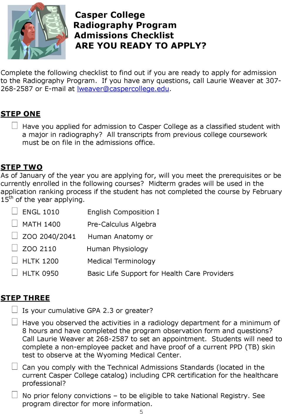 STEP ONE Have you applied for admission to Casper College as a classified student with a major in radiography?