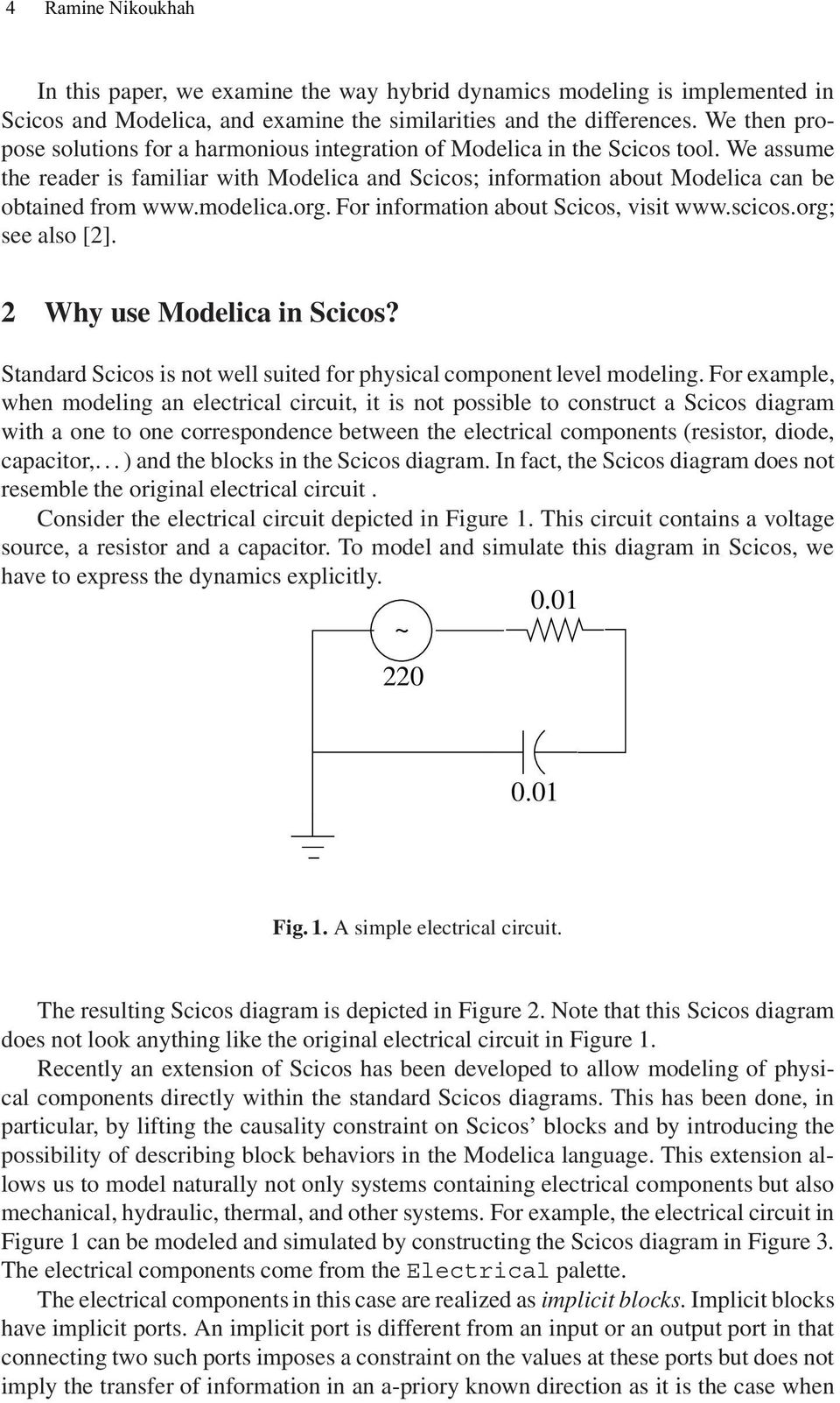 modelica.org. For information about Scicos, visit www.scicos.org; see also [2]. 2 Why use Modelica in Scicos? Standard Scicos is not well suited for physical component level modeling.