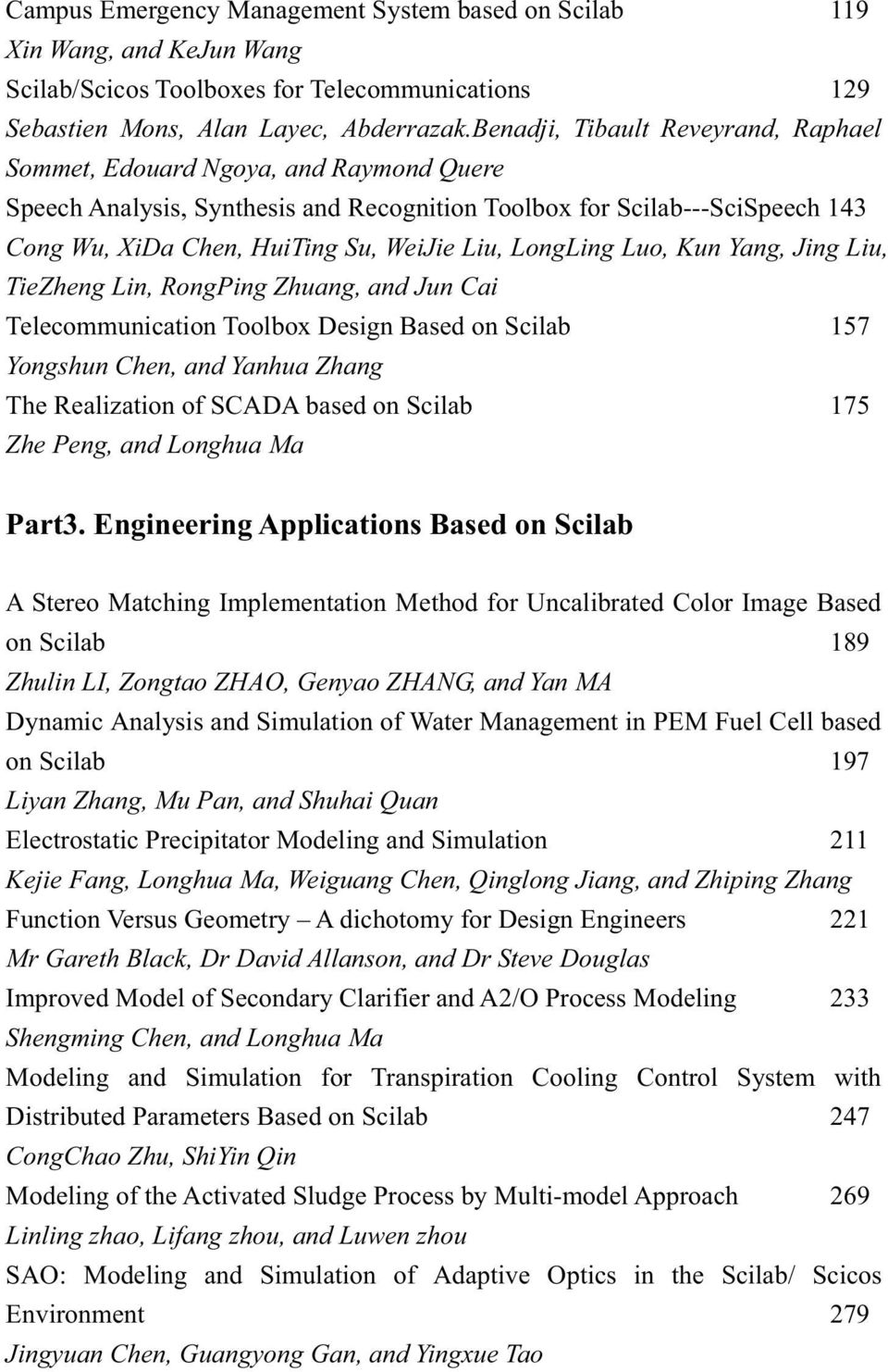 LongLing Luo, Kun Yang, Jing Liu, TieZheng Lin, RongPing Zhuang, and Jun Cai Telecommunication Toolbox Design Based on Scilab 157 Yongshun Chen, and Yanhua Zhang The Realization of SCADA based on