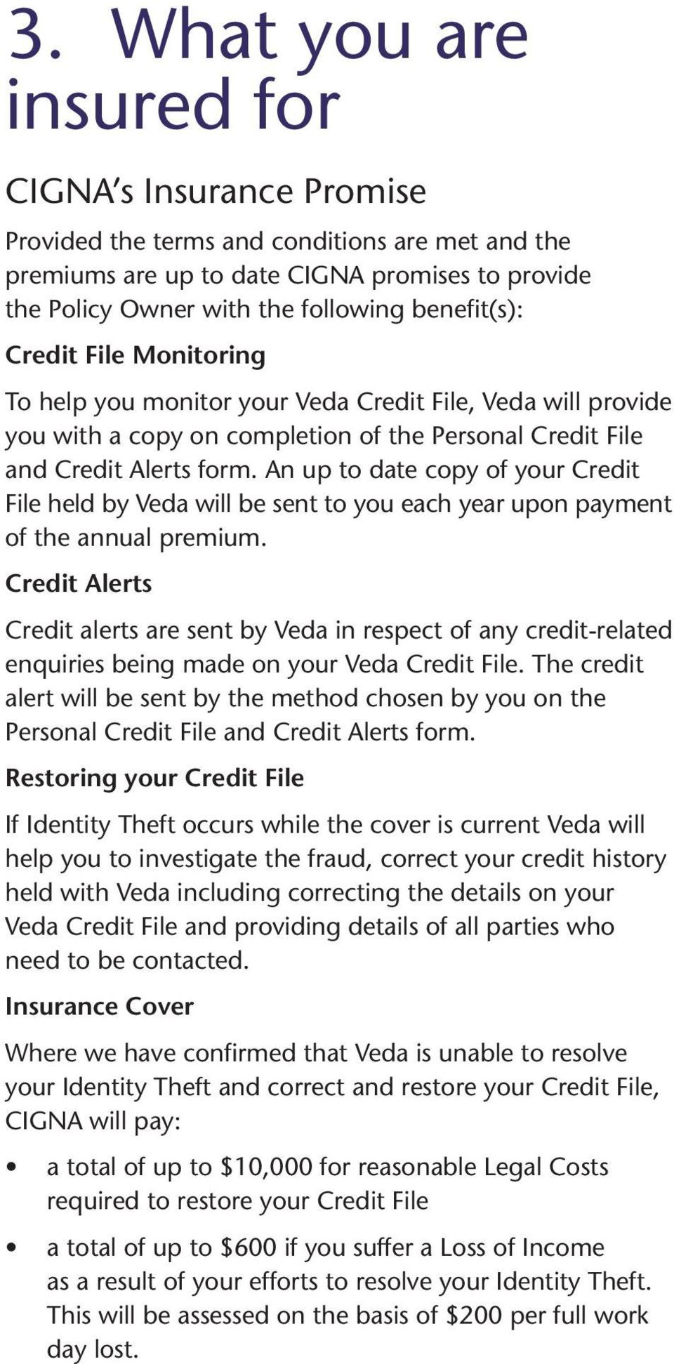 An up to date copy of your Credit File held by Veda will be sent to you each year upon payment of the annual premium.