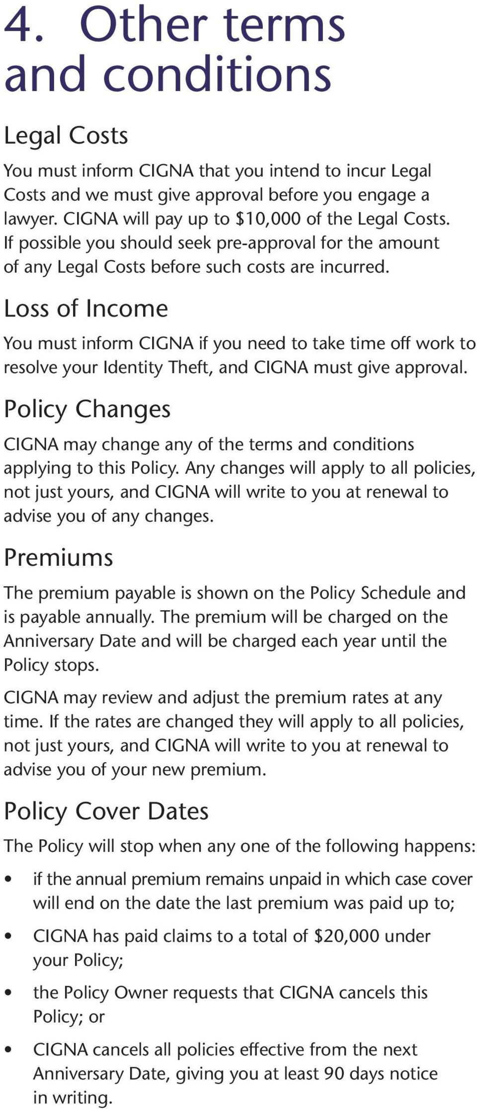 Loss of Income You must inform CIGNA if you need to take time off work to resolve your Identity Theft, and CIGNA must give approval.