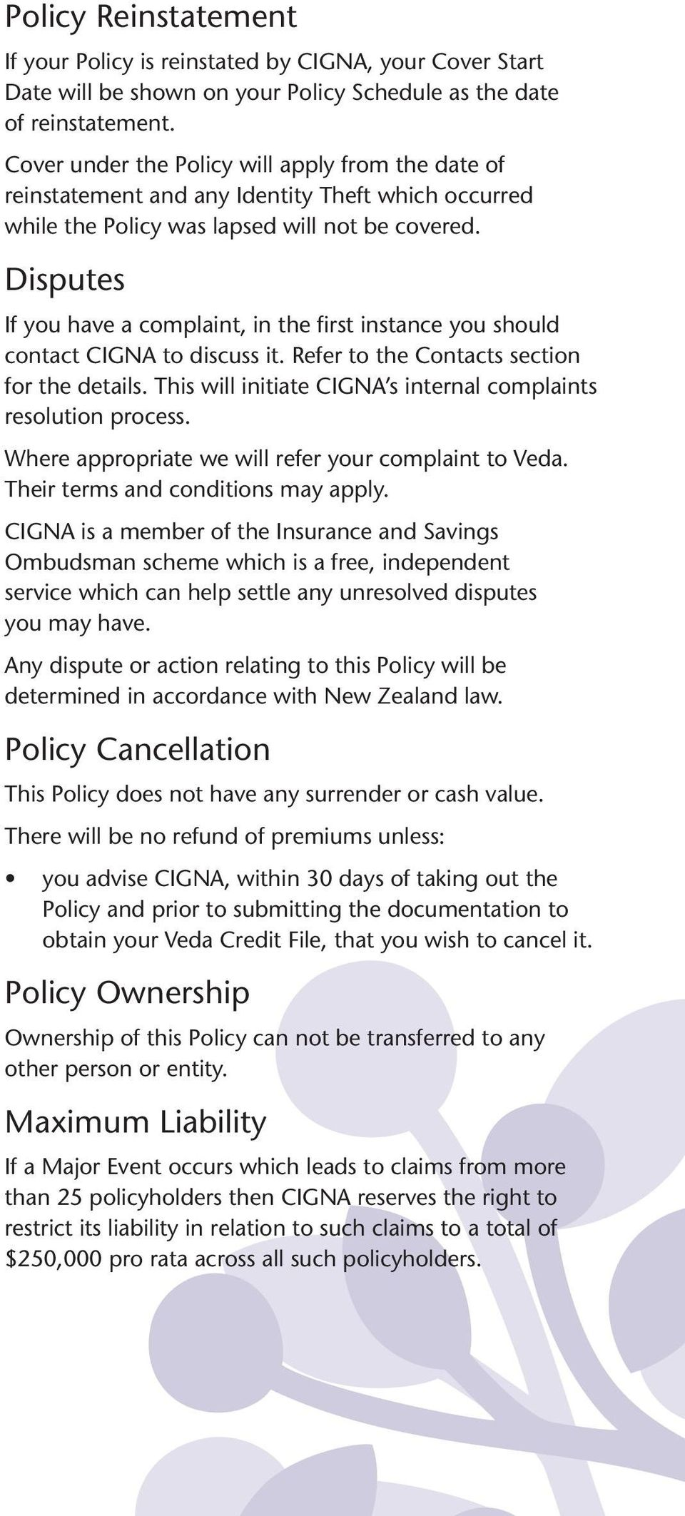 Disputes If you have a complaint, in the first instance you should contact CIGNA to discuss it. Refer to the Contacts section for the details.