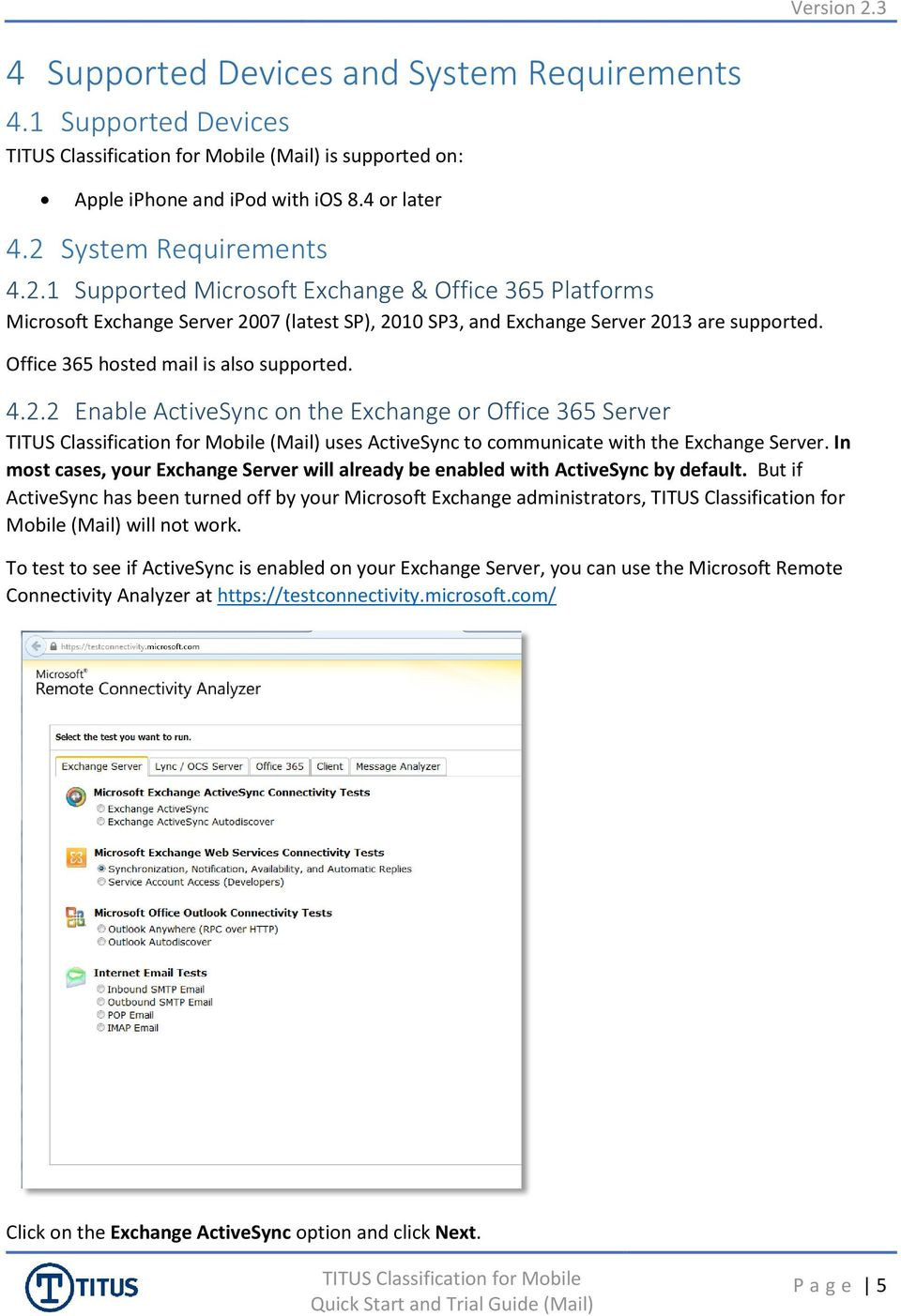 Office 365 hosted mail is also supported. 4.2.2 Enable ActiveSync on the Exchange or Office 365 Server (Mail) uses ActiveSync to communicate with the Exchange Server.