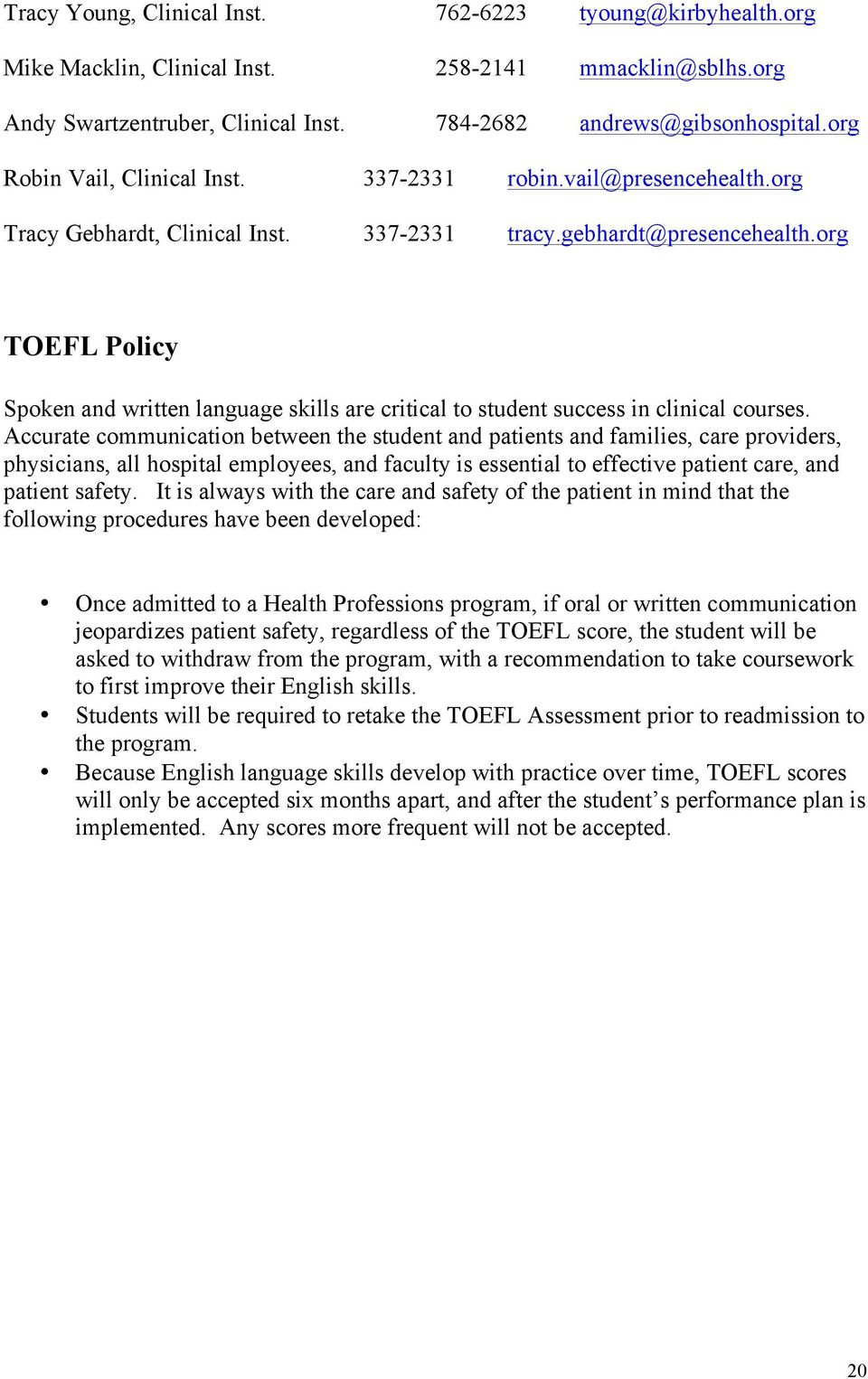 org TOEFL Policy Spoken and written language skills are critical to student success in clinical courses.