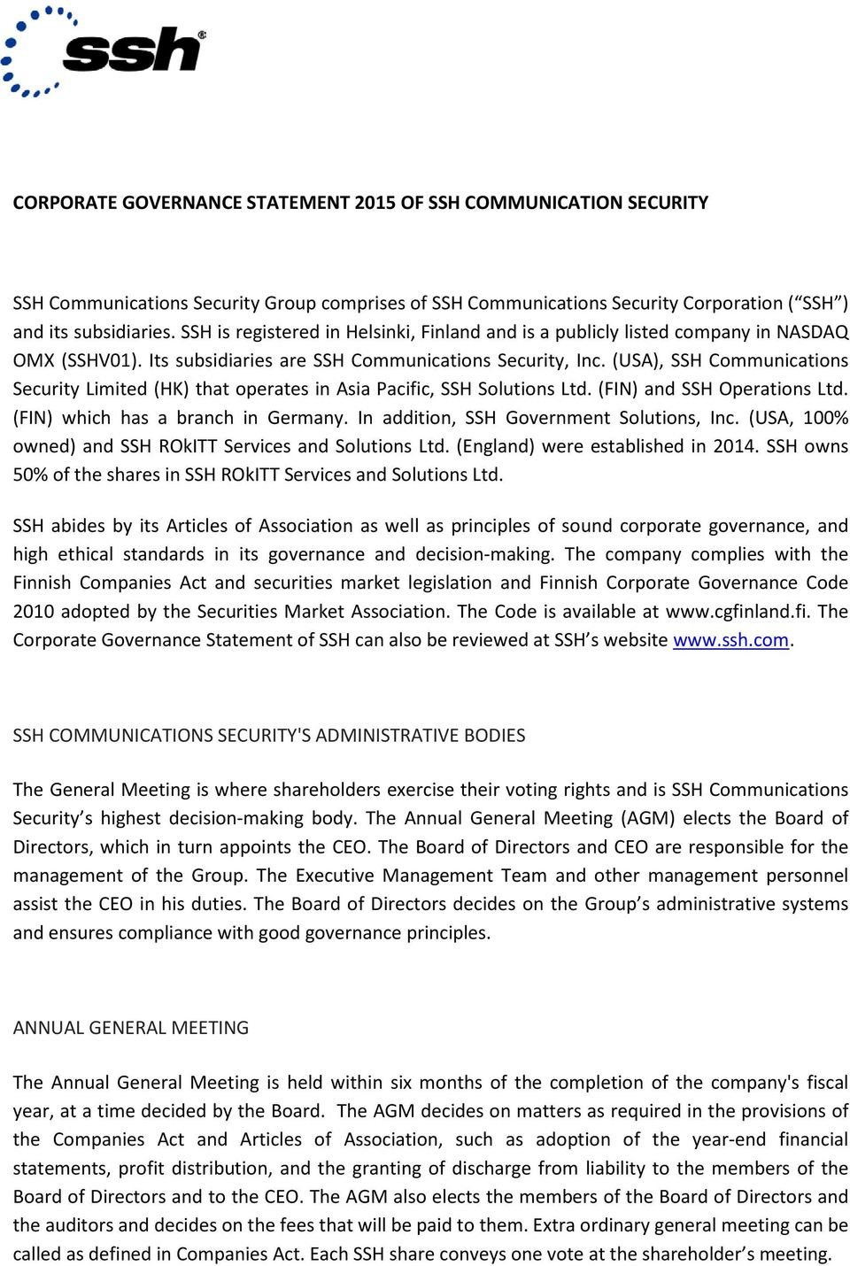 (USA), SSH Communications Security Limited (HK) that operates in Asia Pacific, SSH Solutions Ltd. (FIN) and SSH Operations Ltd. (FIN) which has a branch in Germany.