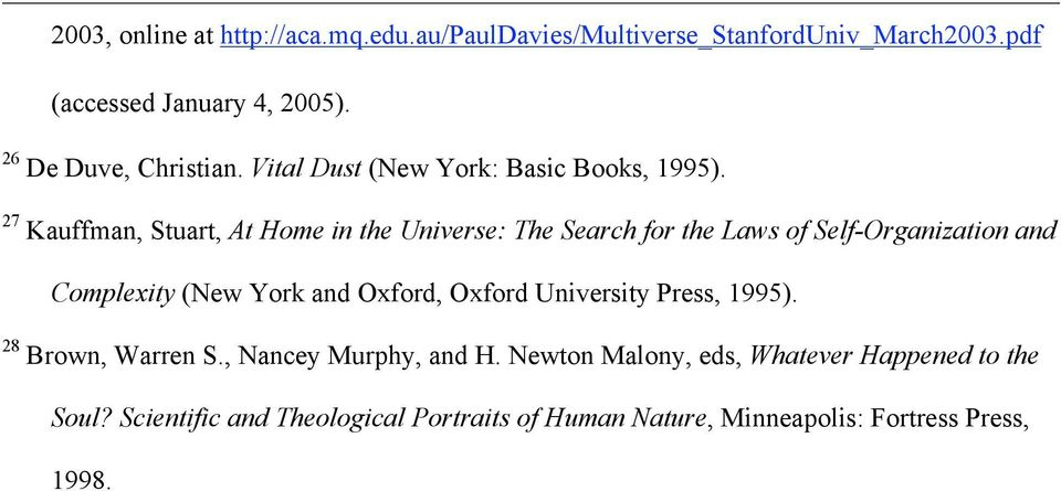 27 Kauffman, Stuart, At Home in the Universe: The Search for the Laws of Self-Organization and Complexity (New York and Oxford,
