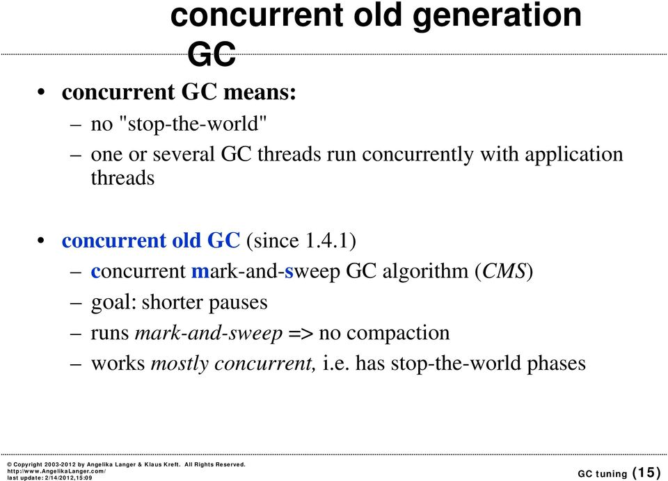 1) concurrent mark-and-sweep GC algorithm (CMS) goal: shorter pauses runs