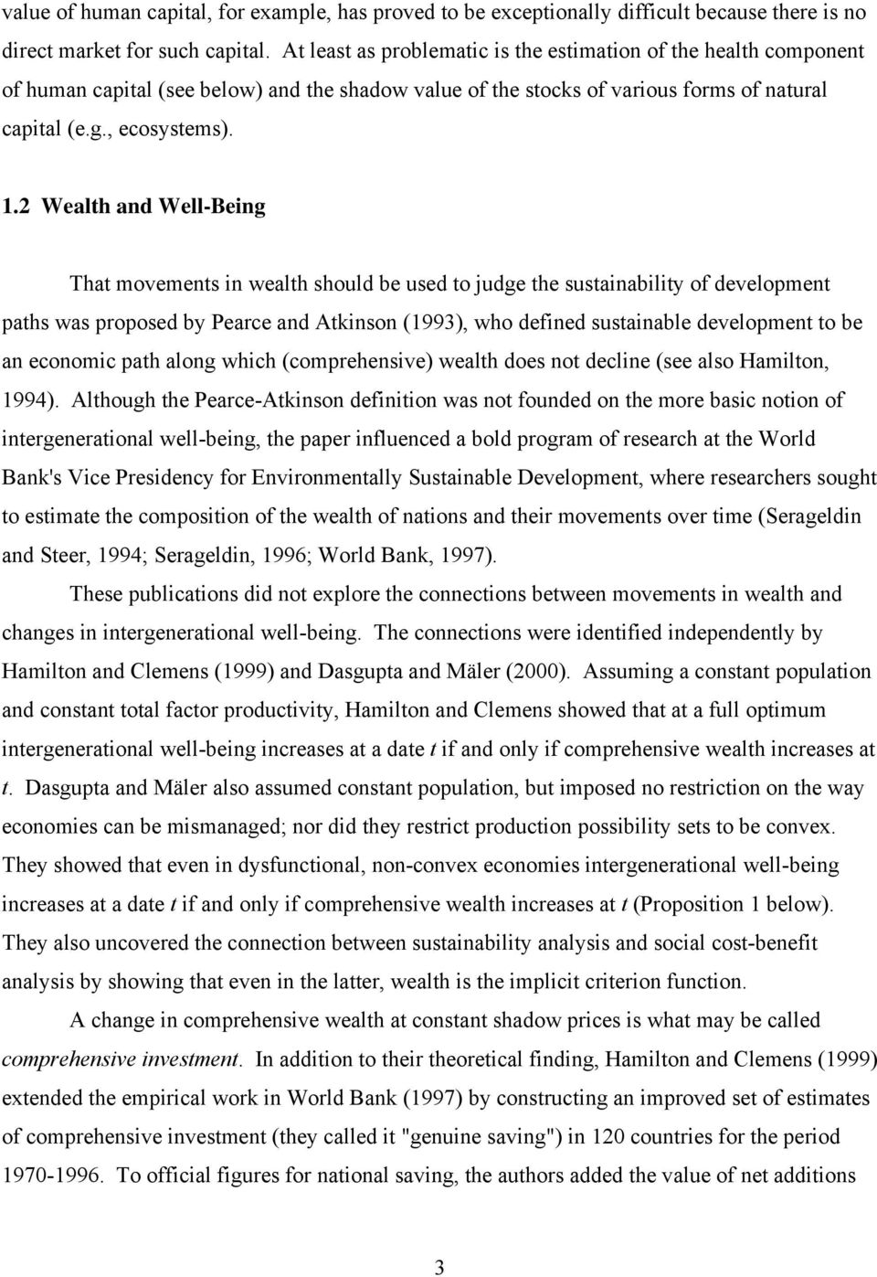 2 Wealth and Well-Being That movements in wealth should be used to judge the sustainability of development paths was proposed by Pearce and Atkinson (1993), who defined sustainable development to be
