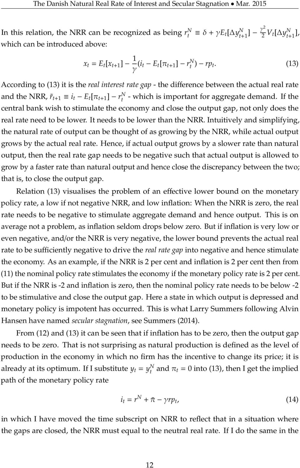 (13) According to (13) it is the real interest rate gap - the difference between the actual real rate and the NRR, r t+1 i t E t [π t+1 ] r N t - which is important for aggregate demand.