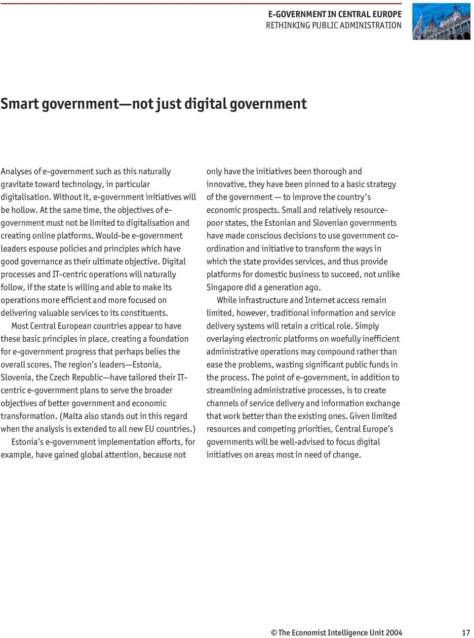 Would-be e-government leaders espouse policies and principles which have good governance as their ultimate objective.