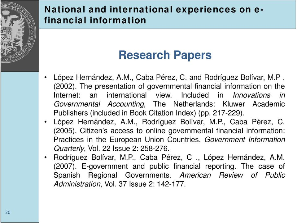 Included in Innovations in Governmental Accounting, The Netherlands: Kluwer Academic Publishers (included in Book Citation Index) (pp. 217-229). López Hernández, A.M., Rodríguez Bolívar, M.P., Caba Pérez, C.
