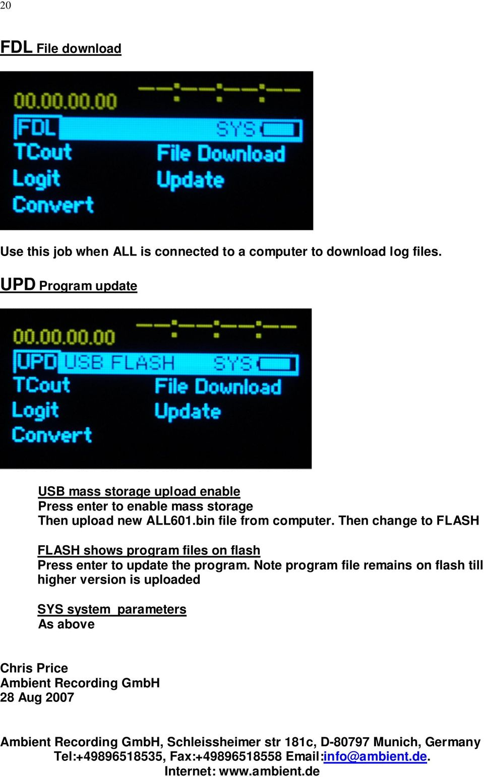 Then change to FLASH FLASH shows program files on flash Press enter to update the program.