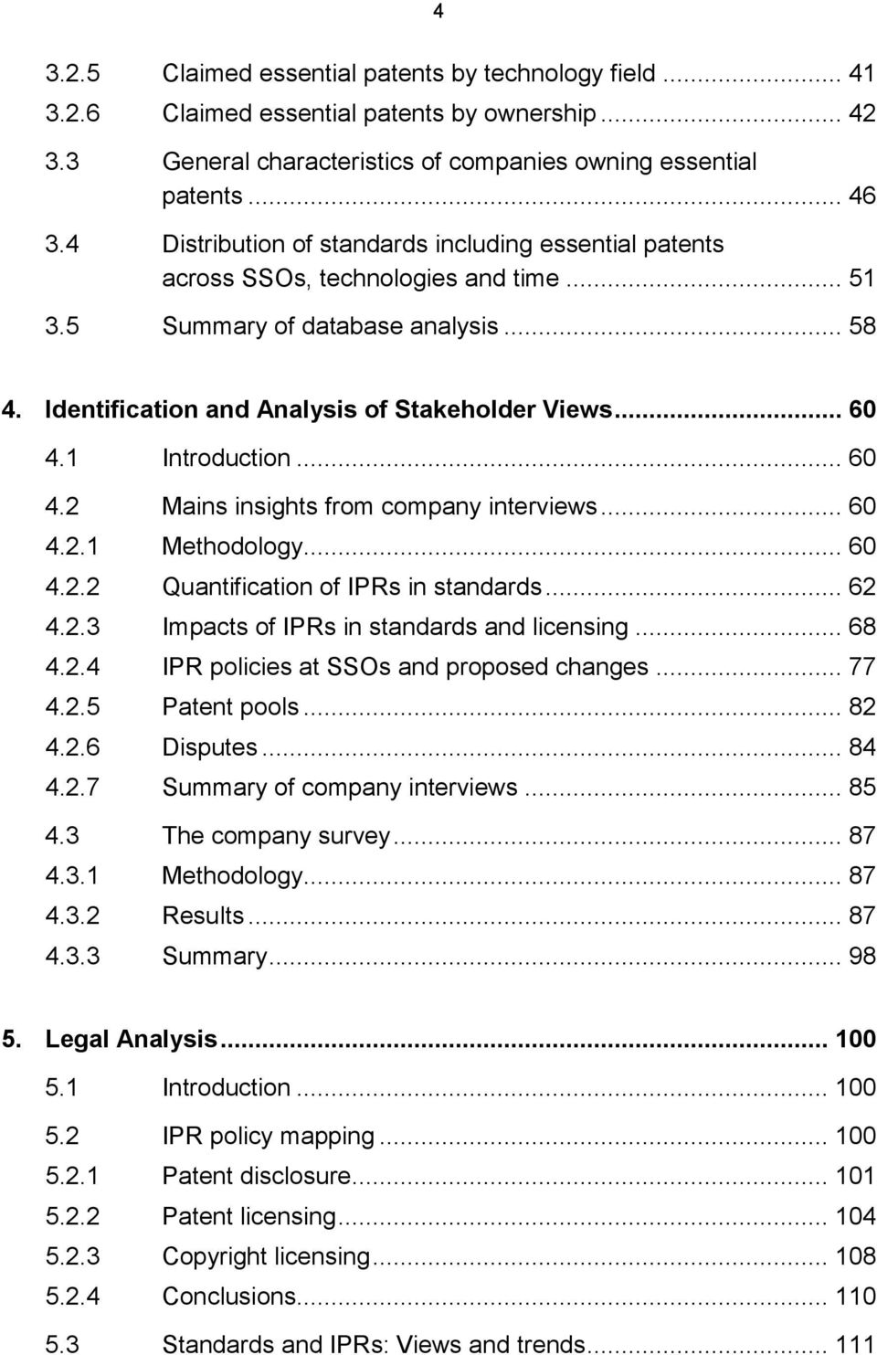 1 Introduction... 60 4.2 Mains insights from company interviews... 60 4.2.1 Methodology... 60 4.2.2 Quantification of IPRs in standards... 62 4.2.3 Impacts of IPRs in standards and licensing... 68 4.