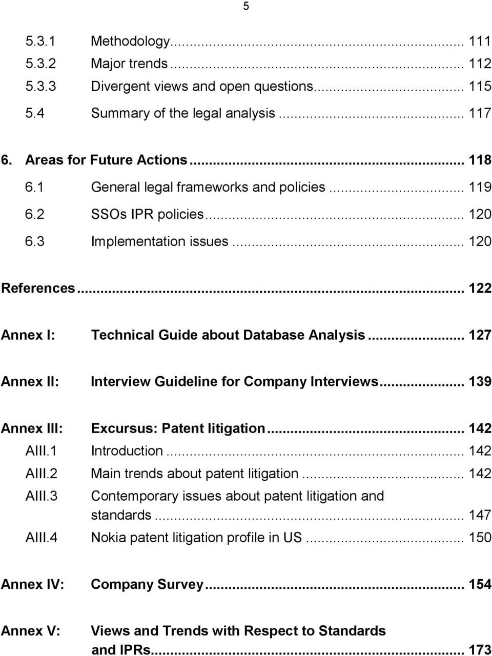 .. 127 Annex II: Interview Guideline for Company Interviews... 139 Annex III: Excursus: Patent litigation... 142 AIII.1 Introduction... 142 AIII.2 Main trends about patent litigation.