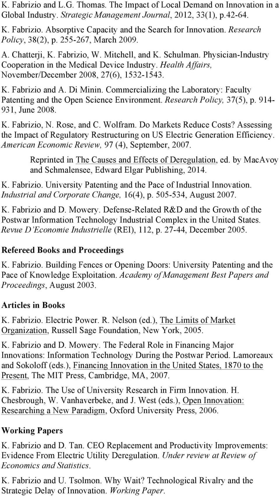 Health Affairs, November/December 2008, 27(6), 1532-1543. K. Fabrizio and A. Di Minin. Commercializing the Laboratory: Faculty Patenting and the Open Science Environment. Research Policy, 37(5), p.
