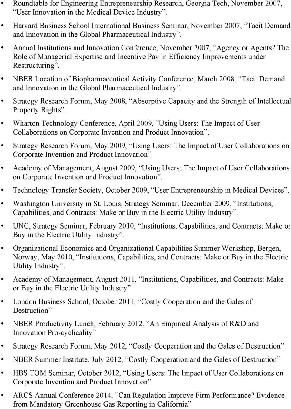 Annual Institutions and Innovation Conference, November 2007, Agency or Agents? The Role of Managerial Expertise and Incentive Pay in Efficiency Improvements under Restructuring.