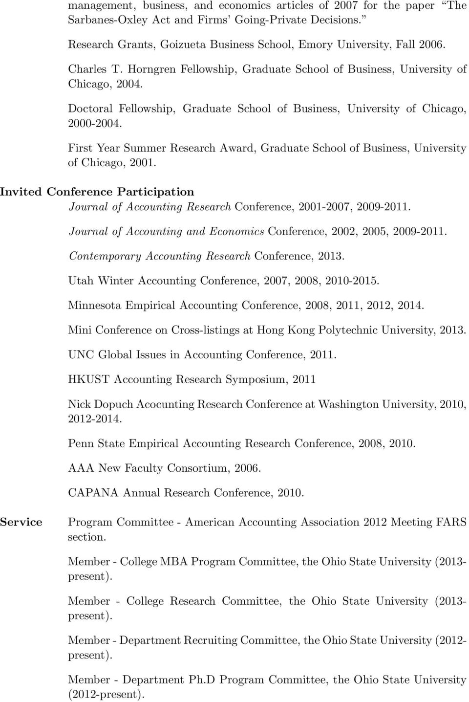 First Year Summer Research Award, Graduate School of Business, University of Chicago, 2001. Invited Conference Participation Journal of Accounting Research Conference, 2001-2007, 2009-2011.