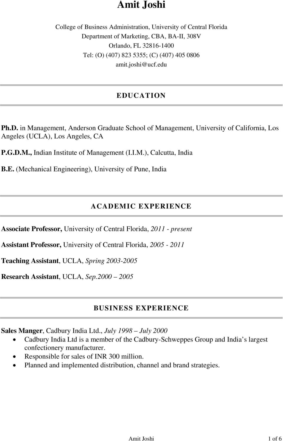 E. (Mechanical Engineering), University of Pune, India ACADEMIC EXPERIENCE Associate Professor, University of Central Florida, 2011 - present Assistant Professor, University of Central Florida,