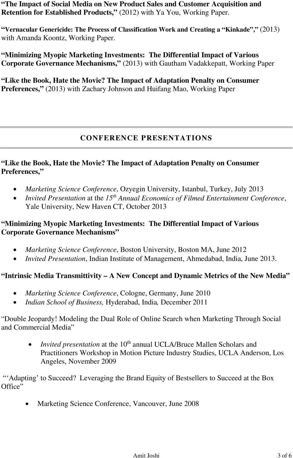 Minimizing Myopic Marketing Investments: The Differential Impact of Various Corporate Governance Mechanisms, (2013) with Gautham Vadakkepatt, Working Paper Like the Book, Hate the Movie?
