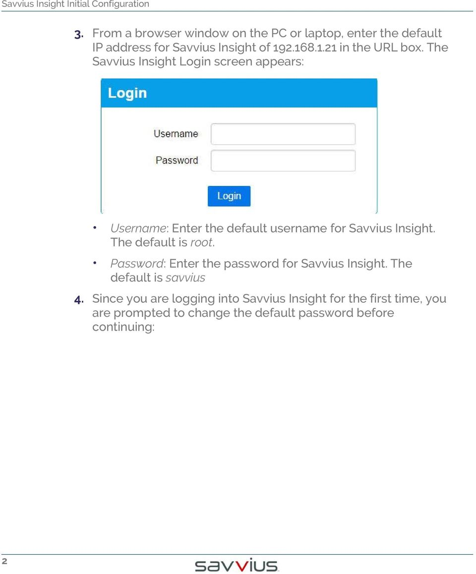 The Savvius Insight Login screen appears: Username: Enter the default username for Savvius Insight.