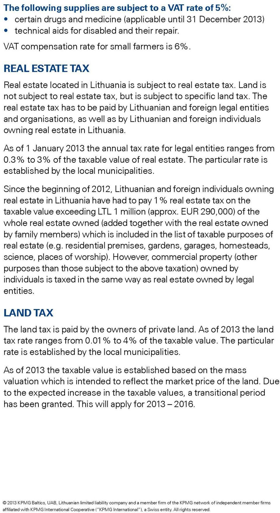 Land is not subject to real estate tax, but is subject to specific land tax.