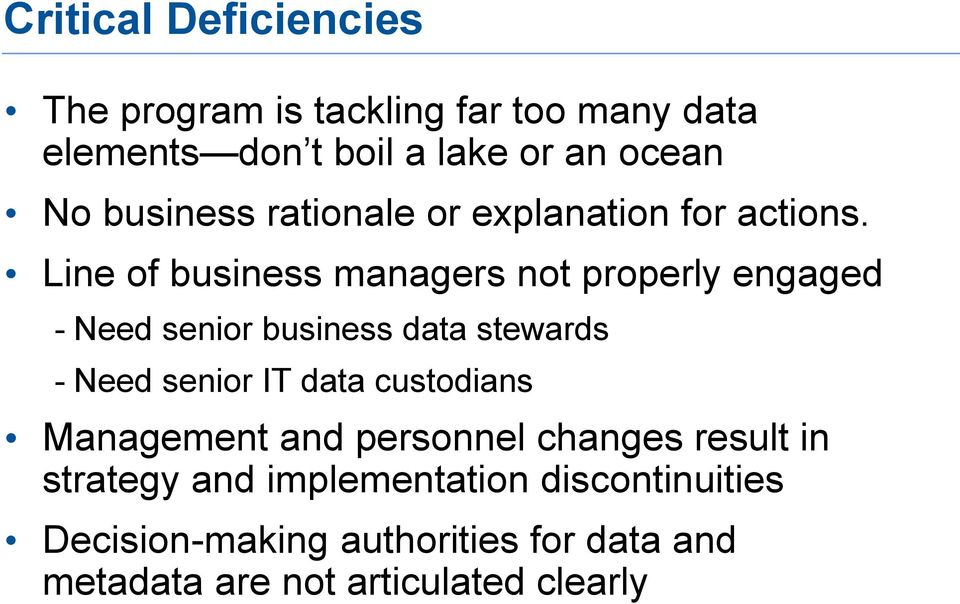 Line of business managers not properly engaged - Need senior business data stewards - Need senior IT data