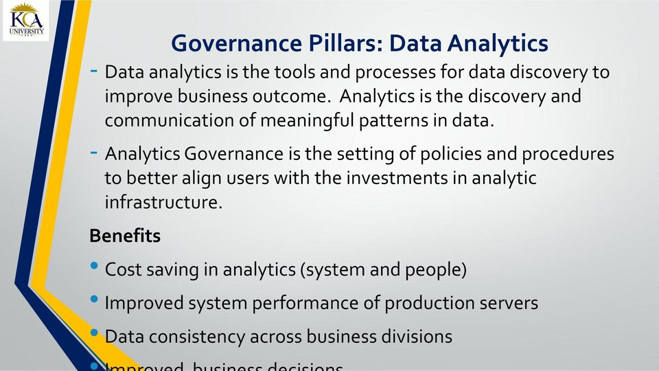 - Analytics Governance is the setting of policies and procedures to better align users with the investments in analytic