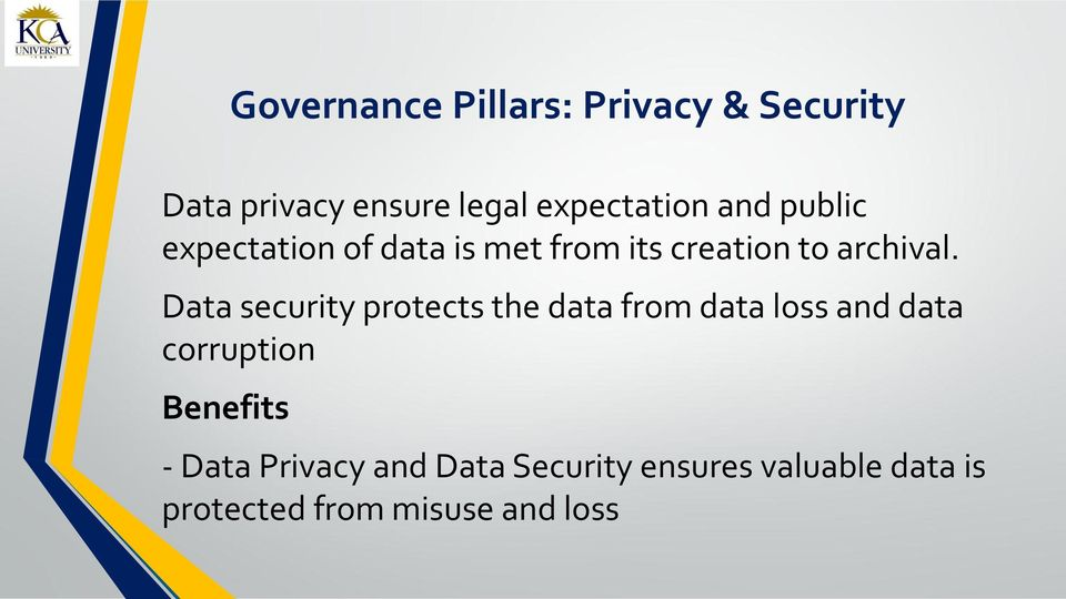 Data security protects the data from data loss and data corruption Benefits -