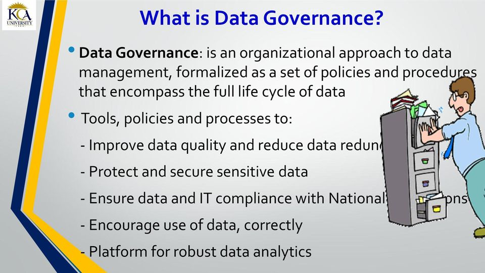procedures that encompass the full life cycle of data Tools, policies and processes to: - Improve data