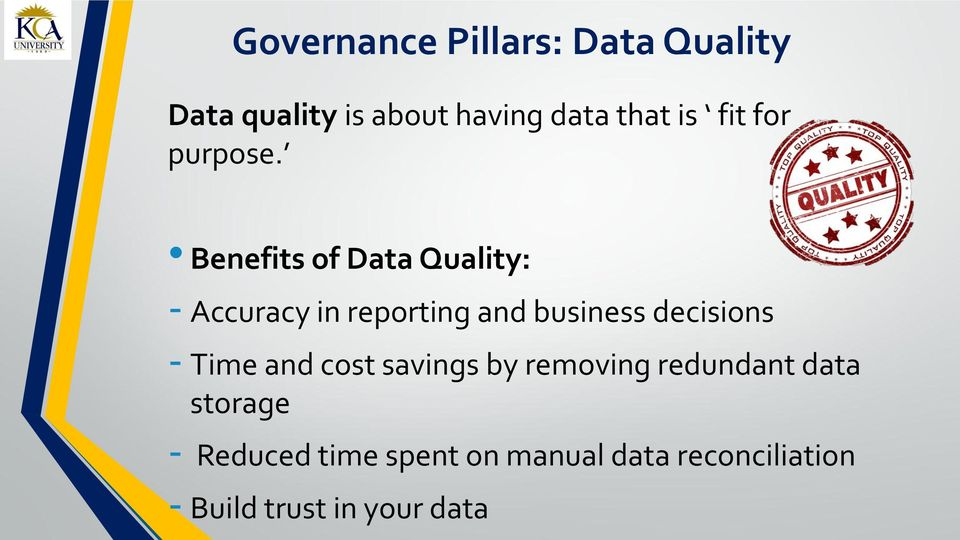 Benefits of Data Quality: - Accuracy in reporting and business decisions -