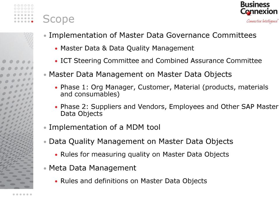 consumables) Phase 2: Suppliers and Vendors, Employees and Other SAP Master Data Objects Implementation of a MDM tool Data Quality