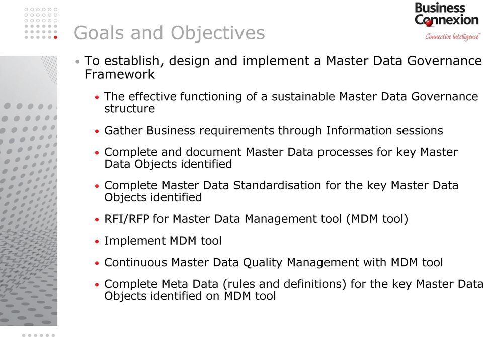 identified Complete Master Data Standardisation for the key Master Data Objects identified RFI/RFP for Master Data Management tool (MDM tool) Implement