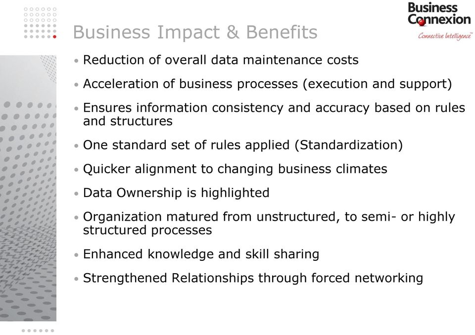 (Standardization) Quicker alignment to changing business climates Data Ownership is highlighted Organization matured from