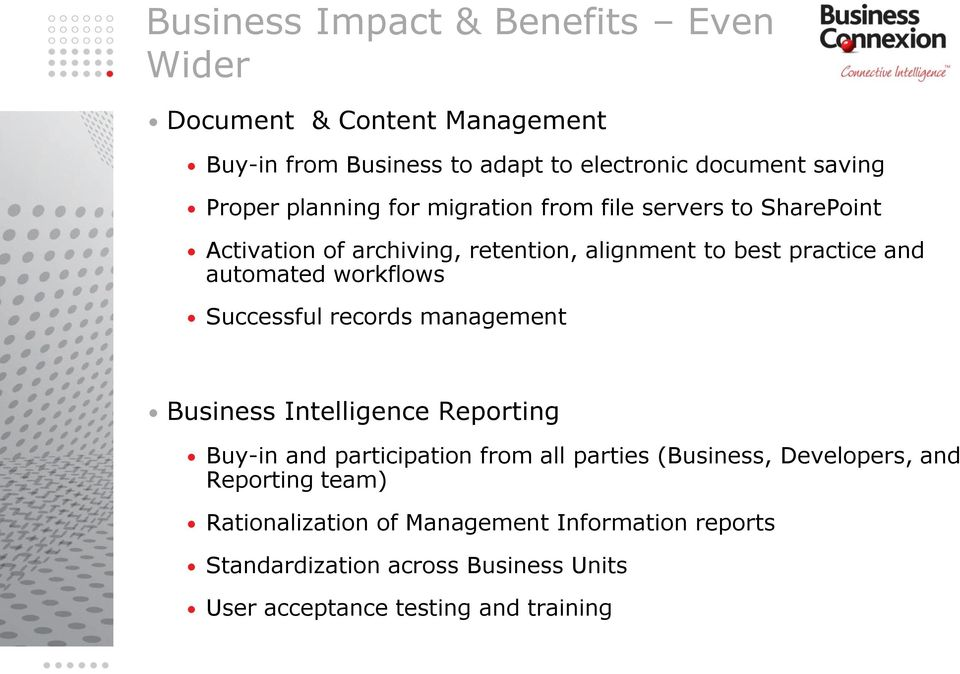 workflows Successful records management Business Intelligence Reporting Buy-in and participation from all parties (Business, Developers,