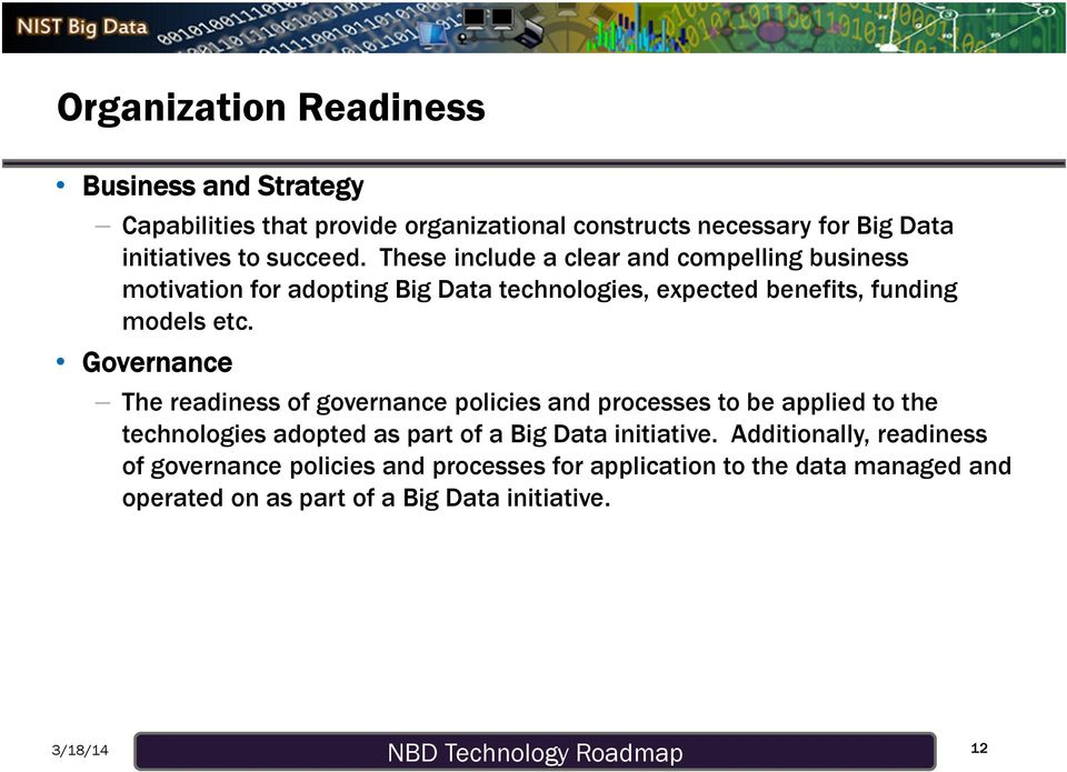 Governance The readiness of governance policies and processes to be applied to the technologies adopted as part of a Big Data initiative.