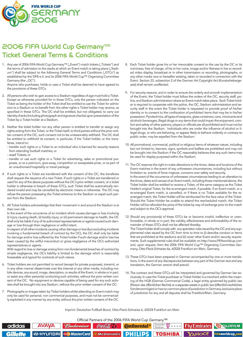following General Terms and Conditions ( GTCs ) as established by the DFB e.v. and its 2006 FIFA World Cup Organising Committee Germany (the OC ).