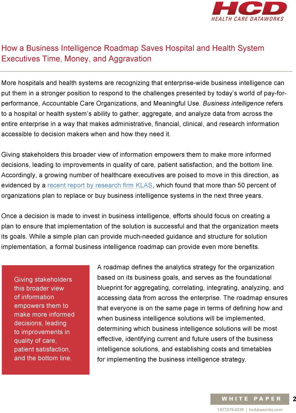 Business intelligence refers to a hospital or health system s ability to gather, aggregate, and analyze data from across the entire enterprise in a way that makes administrative, financial, clinical,