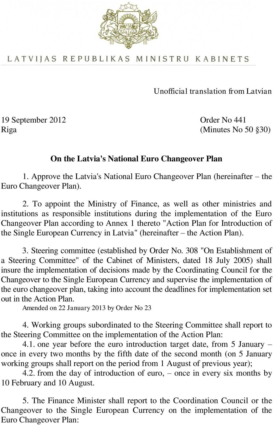 "To appoint the Ministry of Finance, as well as other ministries and s as responsible s during the implementation of the Euro Changeover Plan according to Annex 1 thereto ""Action Plan for Introduction"