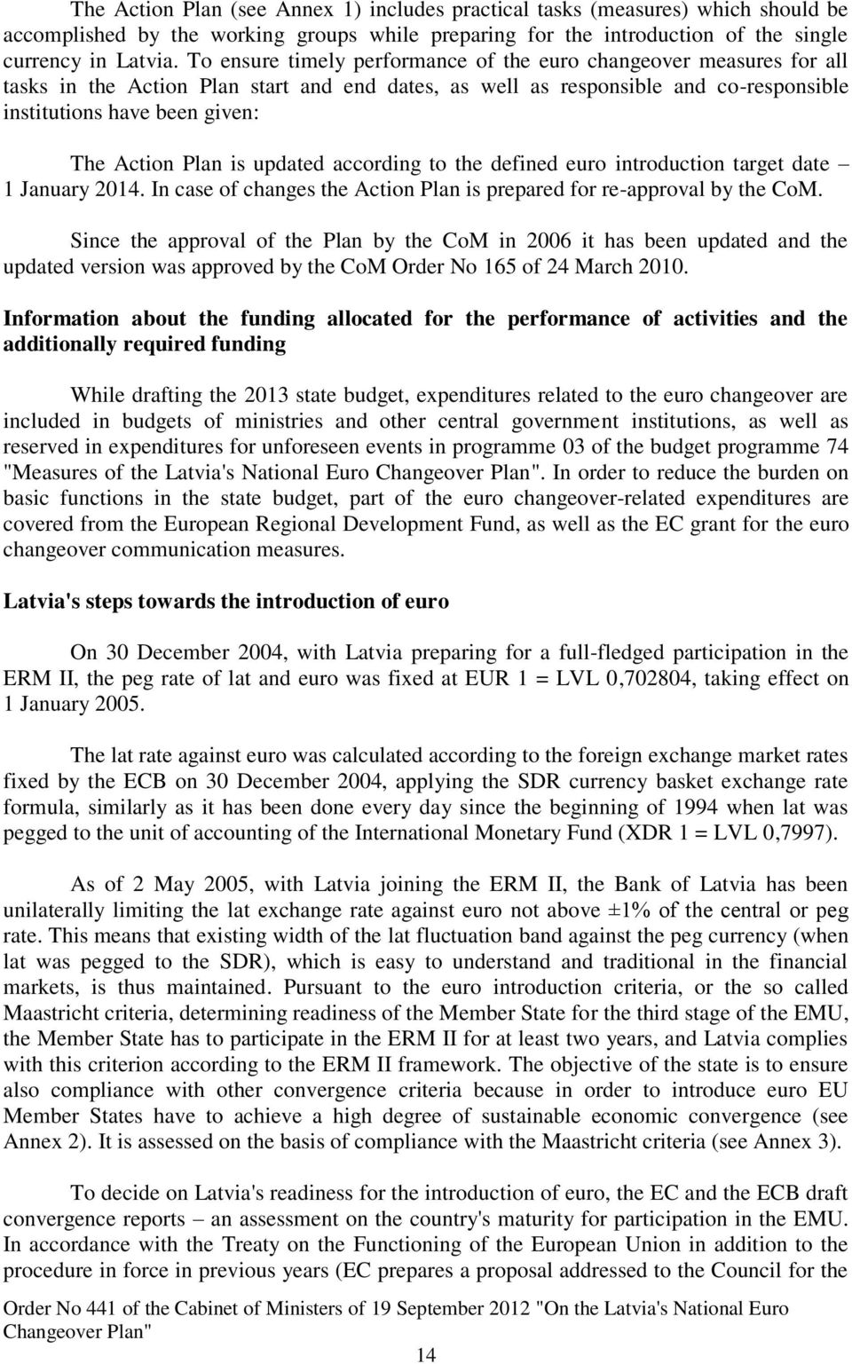 updated according to the defined euro introduction target date 1 January. In case of changes the Action Plan is prepared for re-approval by the CoM.