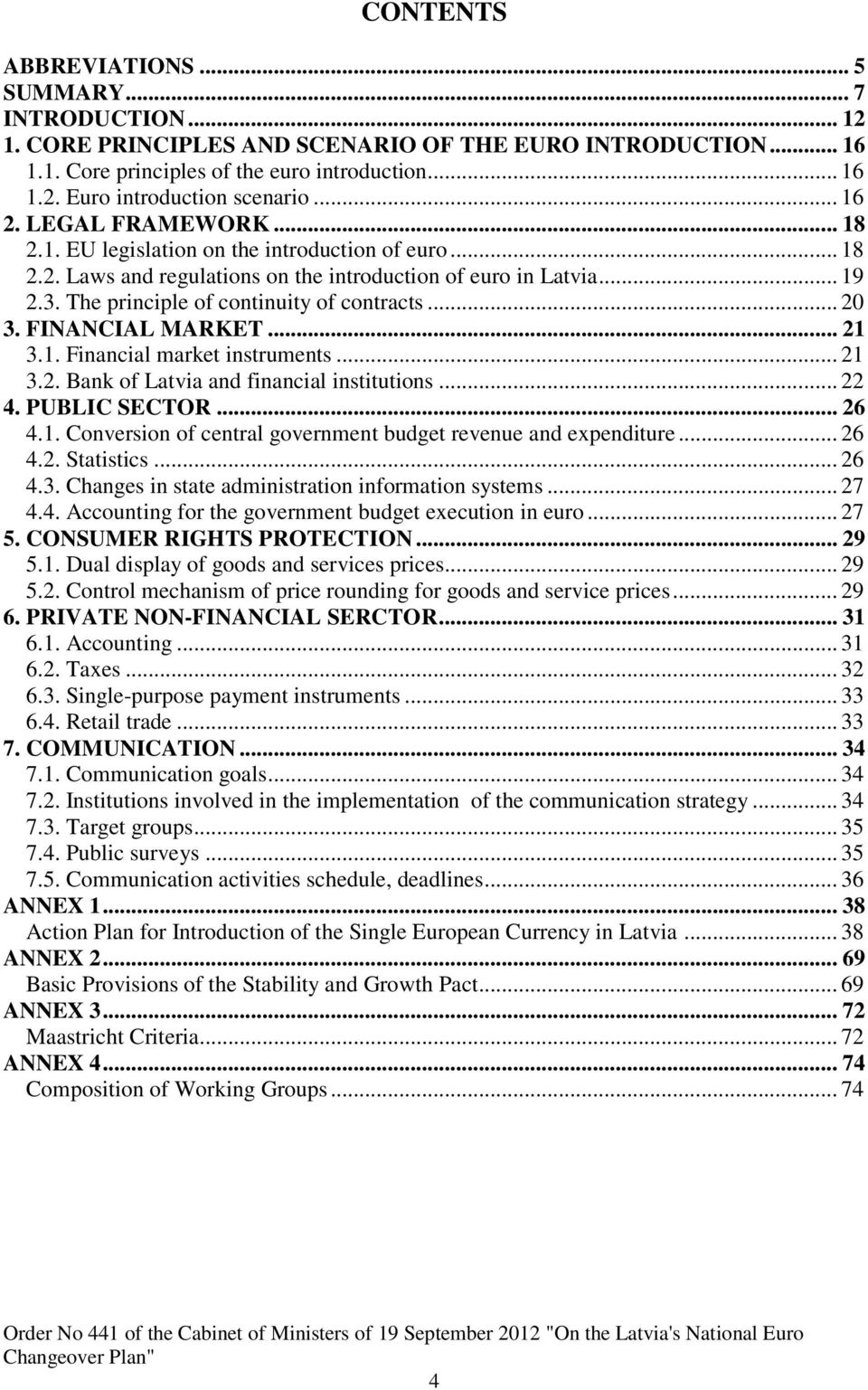 The principle of continuity of contracts... 20 3. FINANCIAL MARKET... 21 3.1. Financial market instruments... 21 3.2. Bank of Latvia and financial s... 22 4. PUBLIC SECTOR... 26 4.1. Conversion of central government budget revenue and expenditure.