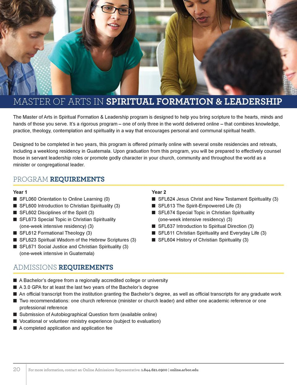 It s a rigorous program one of only three in the world delivered online that combines knowledge, practice, theology, contemplation and spirituality in a way that encourages personal and communal