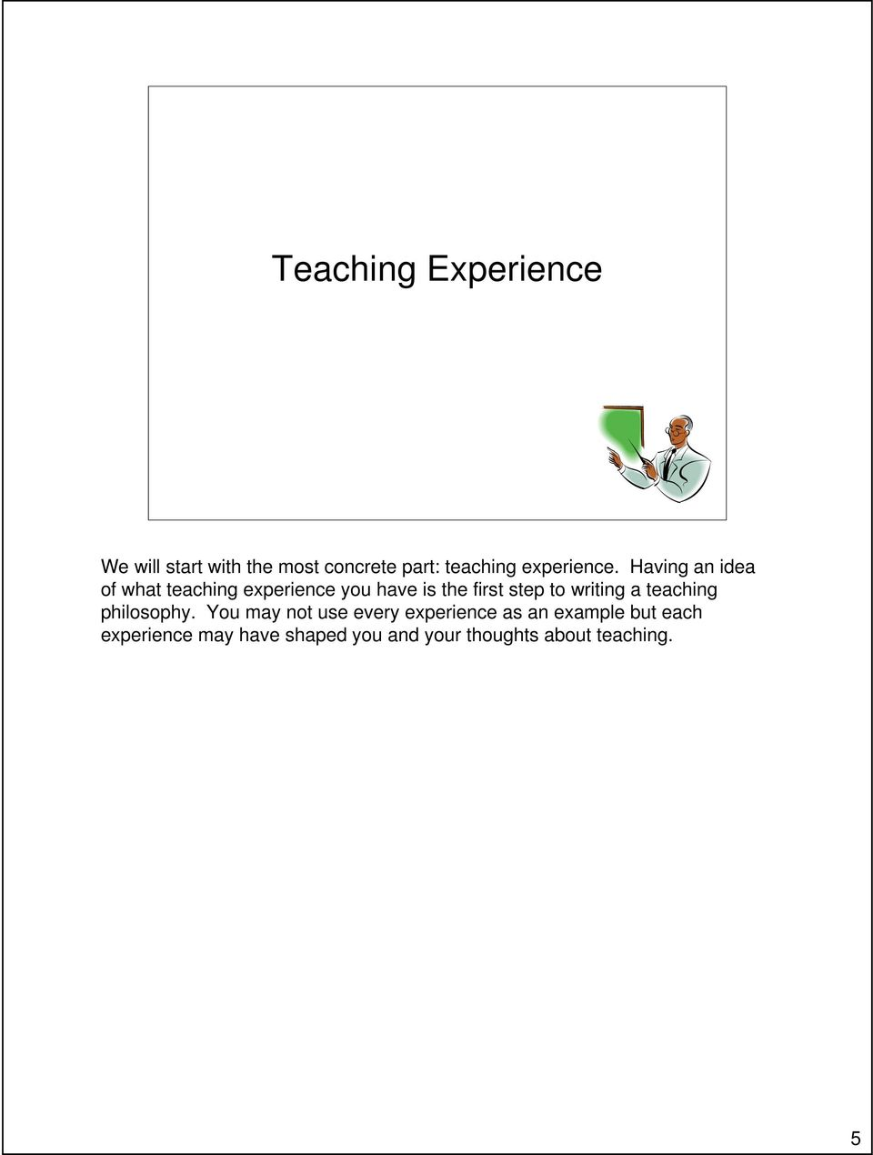 Having an idea of what teaching experience you have is the first step to